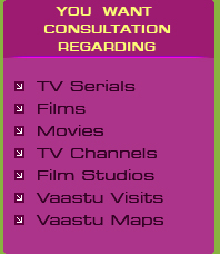 You Want Consultation Regarding Tv Serials, Films, Movies, Tv Channels, Film Studios, Vastu Visits, Vastu Maps